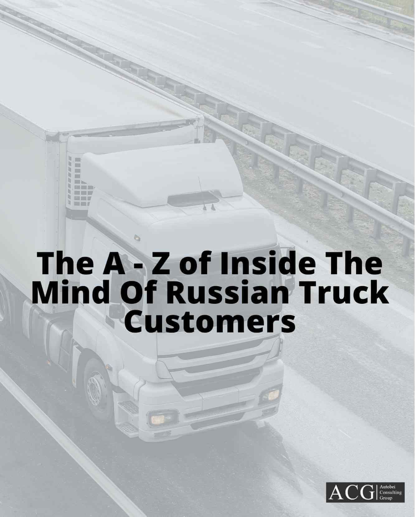 The A - Z of Inside The Mind Of Russian Truck Customers