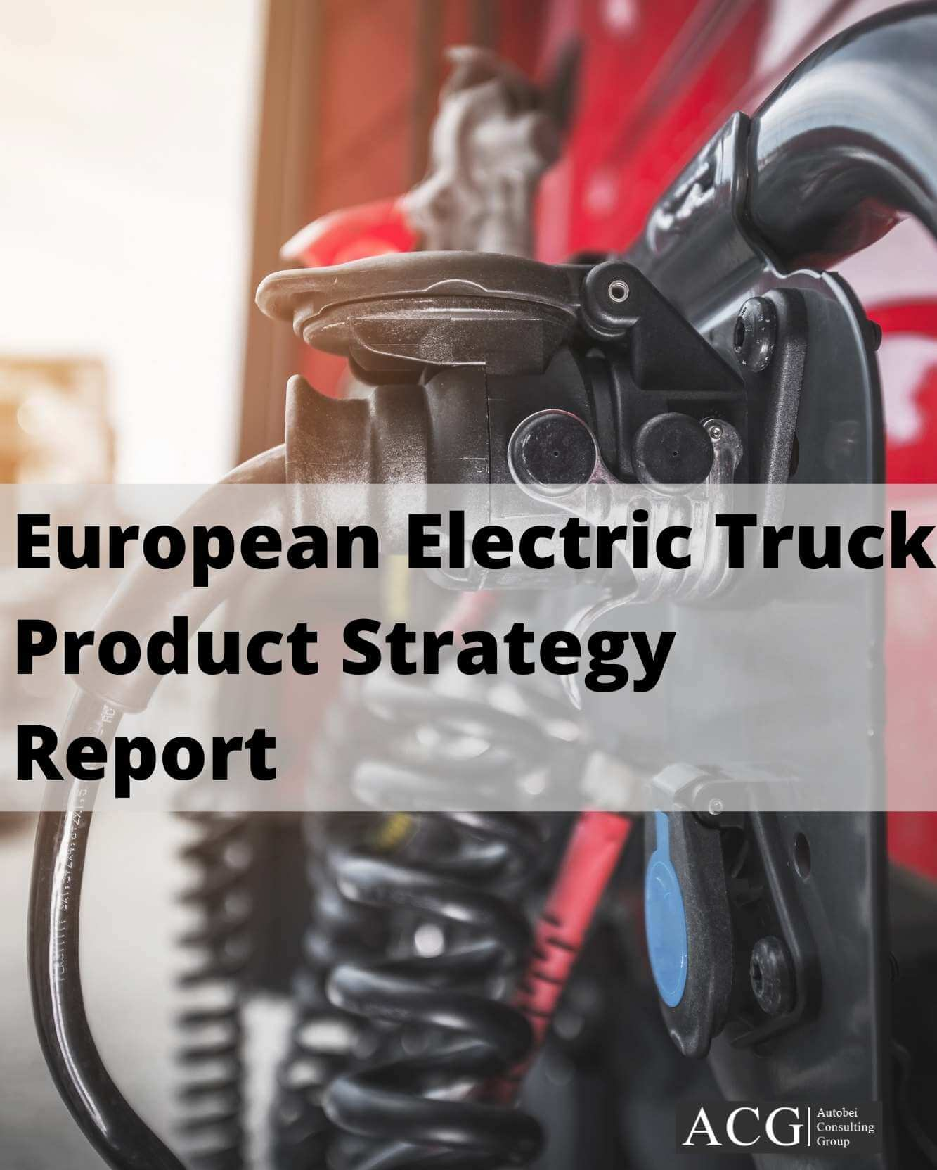 European Electric Truck Product Strategy Report